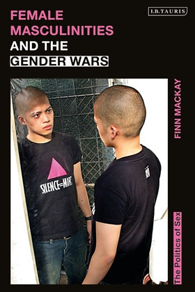 Female Masculinities and the Gender Wars: The Politics of Sex by Dr Finn Mackay