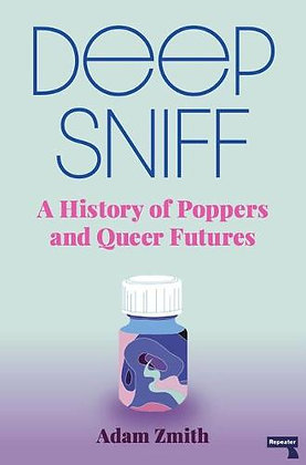 Deep Sniff - A History of Poppers and Queer Futures by Adam Zmith
