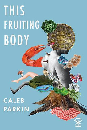 This Fruiting Body by Caleb Parkin