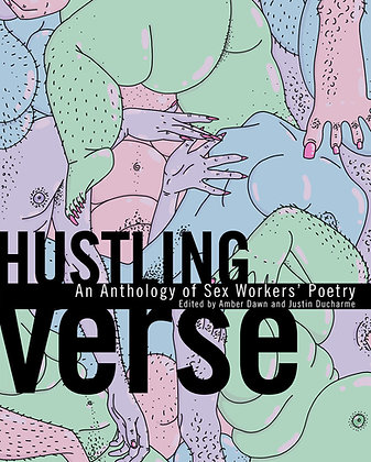Hustling Verse: An Anthology of Sex Workers' Poetry edited by Amber Dawn et al.