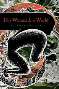 The World is a Wound by Billy-Ray Belcourt