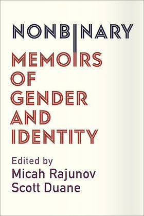 NonBinary: Memoirs of Gender and Identity by Micah Rajunov (ed)