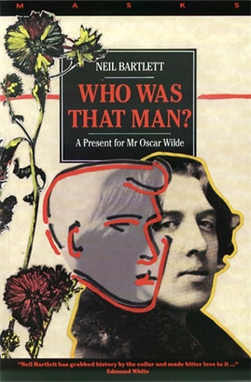 Who Was That Man? A Present for Mr Oscar Wilde by Neil Bartlett