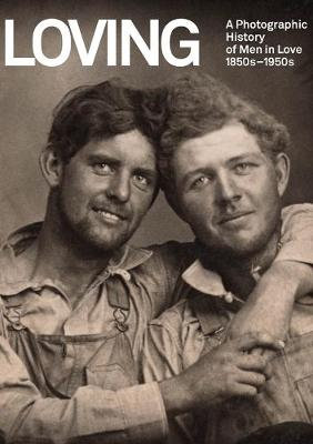 Loving: A Photographic History of Men in Love by Hugh Nini and Neal Treadwell