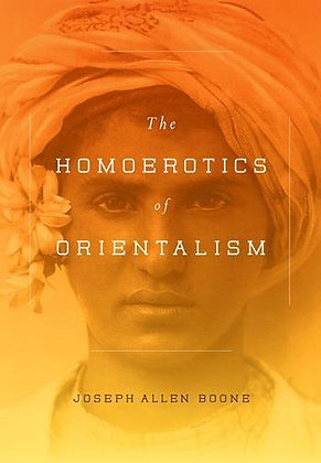 The Homoerotics of Orientalism by Joseph Boone