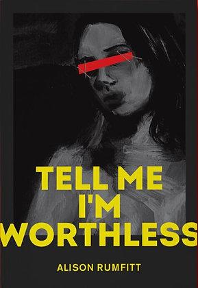 Tell Me I'm Worthless by Alison Rumfitt