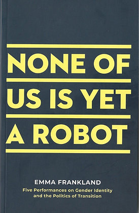 None of Us is Yet a Robot by Emma Frankland