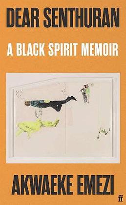 Dear Senthuran - A Black Spirit Memoir by Akwaeke Emezi