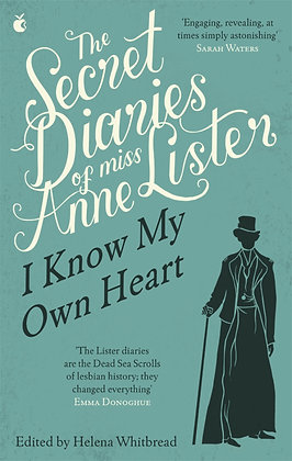 The Secret Diaries of Anne Lister: I Know My Heart (Vol 1), ed. Helena Whitbread