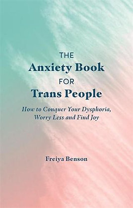 The Anxiety Book for Trans People by Freiya Benson