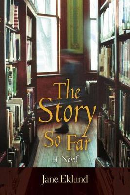The Story So Far by Jane Eklund