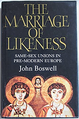 The Marriage of Likeness: Same-sex Unions in Pre-modern Europe by John Boswell