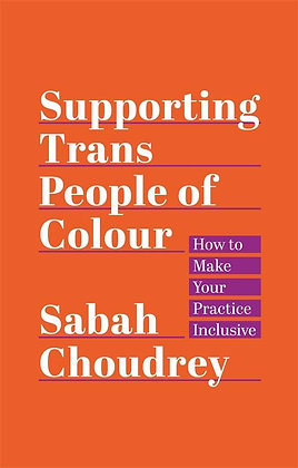 Supporting Trans People of Colour by Sabah Choudrey