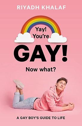 Yay! You're Gay! Now What? by Riyadh Khalaf