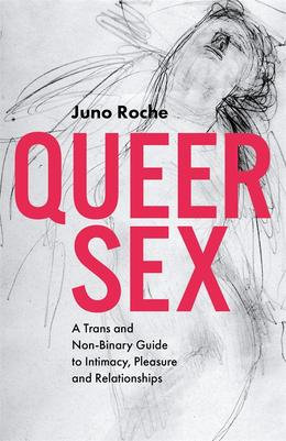 Queer Sex - a Trans and Non-Binary Guide  by Juno Roche