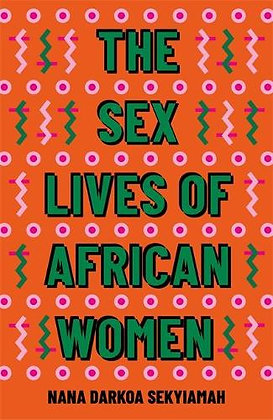The Sex Lives of African Women by Nana Darkoa Sekyiamah