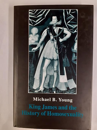 King James and the History of Homosexuality by Michael B. Young