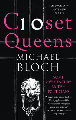 Closet Queens: Some 20th Century British Politicians by Michael Bloch