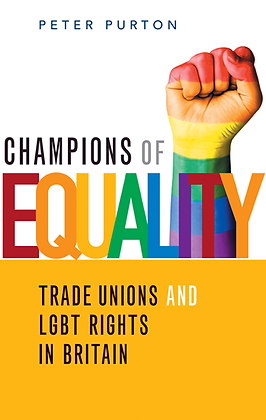 Champions of Equality -Trade Unions and LGBT Rights in Britainby Peter Purton
