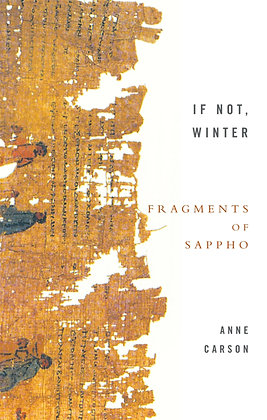 If Not Winter - Fragments of Sappho by Anne Carson