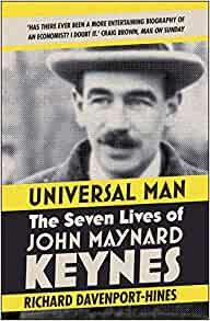 Universal Man the Seven Lives of John Maynard Keynes by Richard Davenport Hines