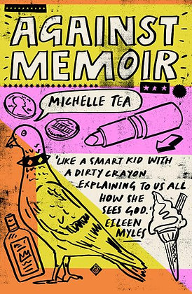 Against Memoir by Michelle Tea
