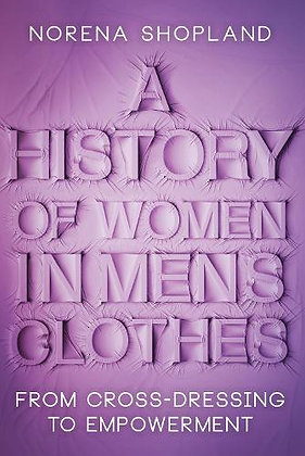 A History of Women in Men's Clothes by Norena Shapland