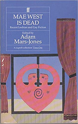 Mae West is Dead: Recent Lesbian and Gay Fiction edited by Adam Mars-Jones