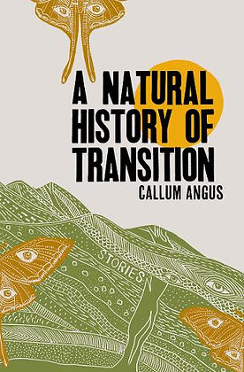A Natural History of Transition: Stories by Callum Angus