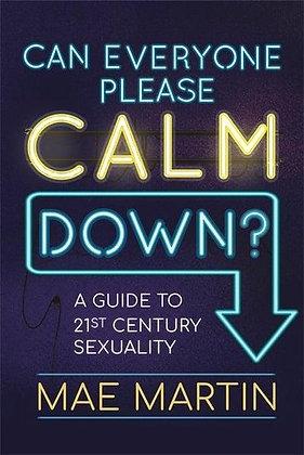 Can Everyone Please Calm Down? by Mae Martin