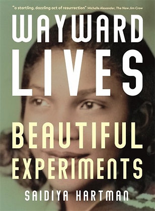 Wayward Lives, Beautiful Experiments by Saidiya Hartman