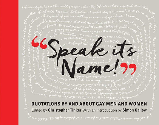 Speak Its Name!: Quotations by and About Gay Men and Women edited by C. Tinker