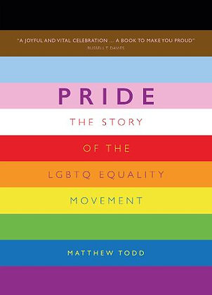 Pride - The Story of the LGBTQ Equality Movement by Matthew Todd