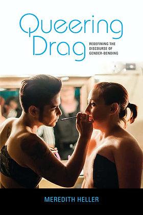 Queering Drag by Meredith Heller