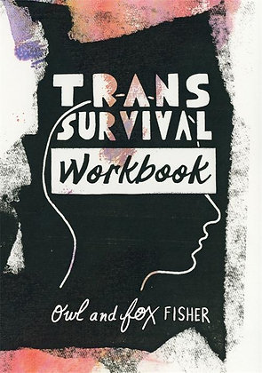 The Trans Survival Workbook by Owl and Fox Fisher