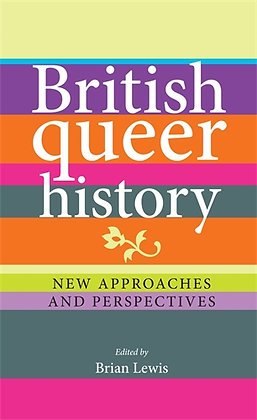 British Queer History - New Approaches and Perspectives by Brian Lewis (ed)