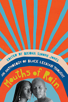 Mouths of Rain: An Anthology of Black Lesbian Thought ed by Briona Simone Jones