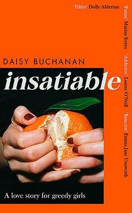 Insatiable: A Love Story for Greedy Girls by Daisy Buchanan