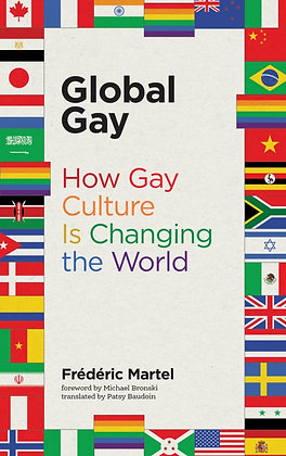 Global Gay - How Gay Culture is Changing the World by Frederic Martel