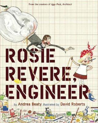 Rosie Revere, Engineer by Andrea Beatty, illus. David Roberts