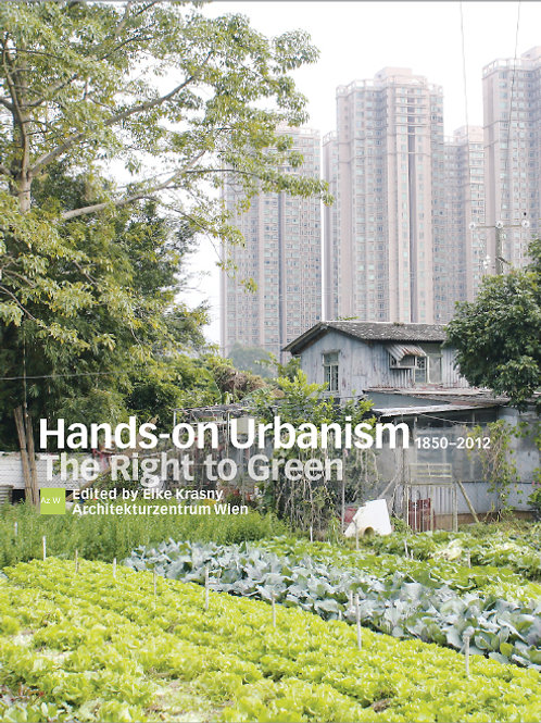 HANDS-ON URBANISM 1850-2012 — THE RIGHT TO GREEN