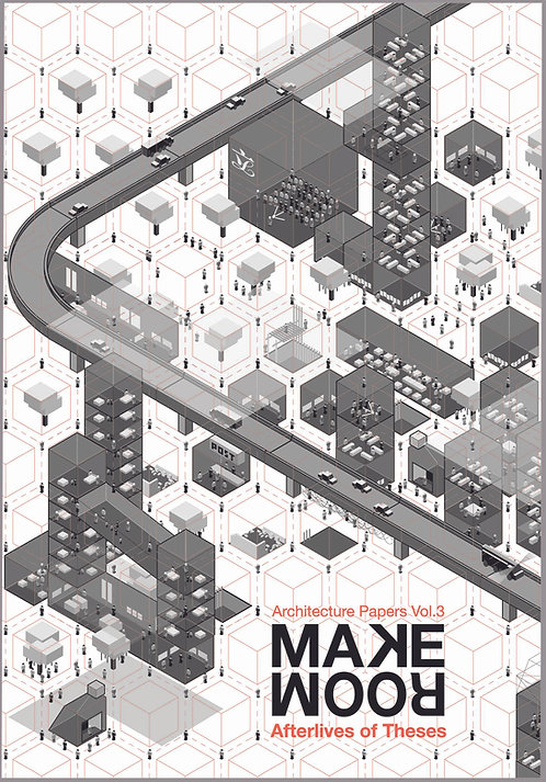 MAKE ROOM - AFTERLIVES OF THESES HKU ARCHITECTURE PAPERS VOL.3