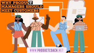 Why product managers should meet customers