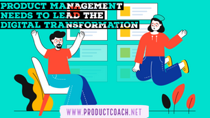 Product management needs to lead the digital transformation