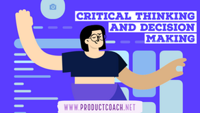 Critical thinking and decision making in Product Management