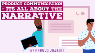 Product communication - Its all about the narrative