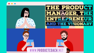 The product manager, the entrepreneur and the visionary