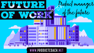 Future of work - product manager of the future