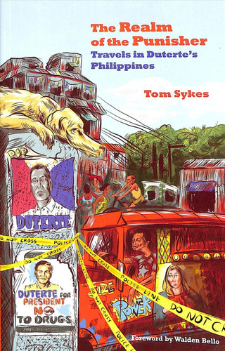 """""""The Realm of the Punisher, Travels in Duterte's Philippines"""" by Tom Sykes"""