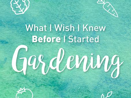 What I Wish I Knew Before I Started Gardening